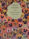 James Schuyler - Il est douze heures plus tard.