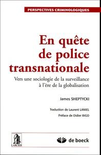 James Sheptycki - En quête de police transnationale - Vers une sociologie de la surveillance à l'ère de la globalisation.