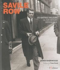 Savile Row- Les Maîtres Tailleurs du sur-mesure britannique - James Sherwood pdf epub