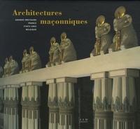 James Stevens Curl et Bernard Toulier - Architectures maçonniques - Grande-Bretagne, France, Etats-Unis, Belgique.