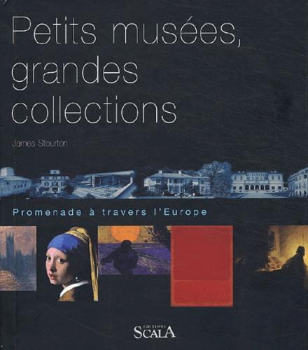 James Stourton - Petits musées, grandes collections - Promenade à travers l'Europe.
