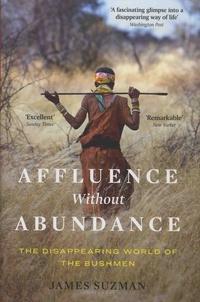 James Suzman - Affluence Without Abundance - The Disapearing World of the Bushmen.