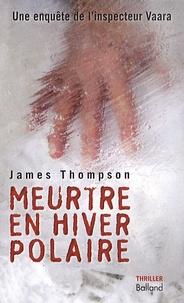 James Thompson - Meurtre en hiver polaire.