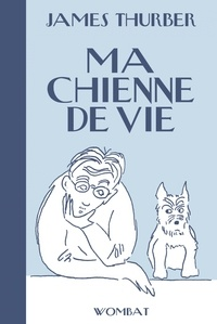 James Thurber - Ma chienne de vie.
