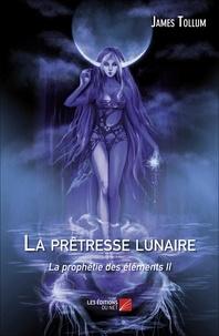 James Tollum - La prêtresse lunaire, la prophétie des éléments II.