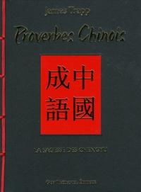James Trapp - Proverbes chinois - La sagesse des chengyu.