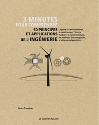 James Trevelyan - 3 minutes pour comprendre 50 principes et applications de l'ingénierie.