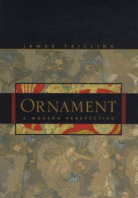 James Trilling - Ornament : A Modern Perspective.