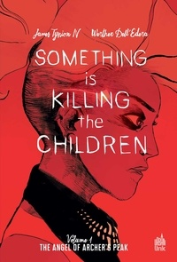 James Tynion IV et Werther Dell'Edera - Something is killing the children Tome 1 : Archer's Peak.