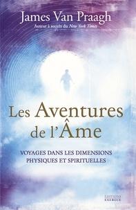 James Van Praagh - Les Aventures de l'âme - Voyages dans les dimensions physiques et spirituelles.