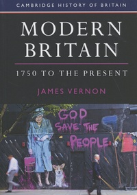 James Vernon - Modern Britain: 1750 to the Present.