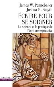 James W. Pennebaker et Joshua M. Smyth - Ecrire pour se soigner - La science et la pratique de l'écriture expressive.