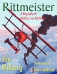 James W. Wilberg - Rittmeister; A Biography of Manfred Von Richthofen.