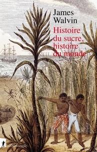 James Walvin - Histoire du sucre, histoire du monde.