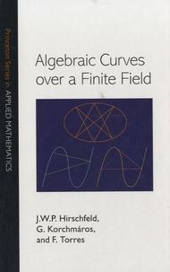James William Peter Hirschfeld et Gabor Korchmàros - Algebraic Curves Over a Finite Field.