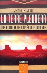 James Wilson - La Terre pleurera - Une histoire de l'Amérique indienne.