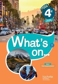 James Windsor et Peter Chilvers - Anglais 4e A2 B1 Cycle 4 What's on... - Livre de l'élève.