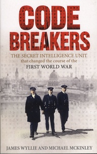 James Wyllie et Michael McKinley - The Codebreaker - The Secret Intelligence Unit that changed the course of the First World War.