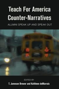 Jameson t. Brewer et Kathleen Demarrais - Teach For America Counter-Narratives - Alumni Speak Up and Speak Out.