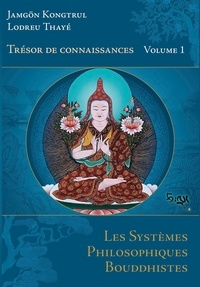 Jamgön Kongtrul Lodrö Thayé - Le trésor de connaissances - Tome 1, Les systèmes philosophiques bouddhistes.