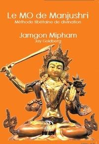 Jamgon Mipham et Jay Goldberg - Le Mo de Manjushri - Méthode tibétaine de divination.