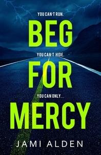Jami Alden - Beg For Mercy: Dead Wrong Book 1 (A gripping serial killer thriller).