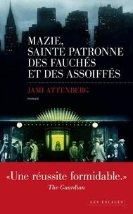 Jami Attenberg - Mazie, sainte patronne des fauchés et des assoiffés.