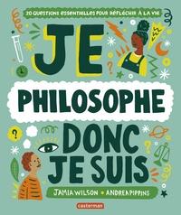 Jamia Wilson et Andrea Pippins - Je philosophe donc je suis - 20 questions essentielles pour réfléchir à la vie.