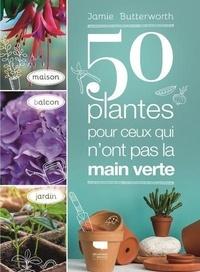 Jamie Butterworth - 50 plantes pour ceux qui n'ont pas la main verte.
