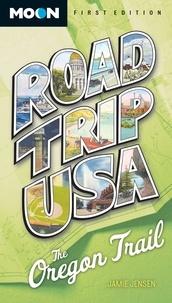 Jamie Jensen - Road Trip USA: The Oregon Trail.