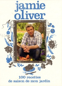 Jamie Oliver - 100 Recettes de saison de mon jardin.