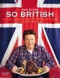 Jamie Oliver - So british - Plus de 130 recettes qui vous feront aimer la cuisine anglaise.