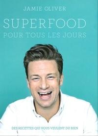 Jamie Oliver - Superfood pour tous les jours.