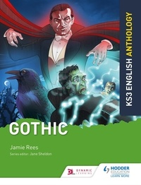 Jamie Rees et Jane Sheldon - Key Stage 3 English Anthology: Gothic.