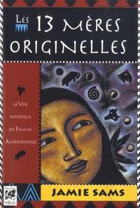 Jamie Sams - Les 13 mères originelles - La Voie Initiatique des Femmes Amérindiennes.