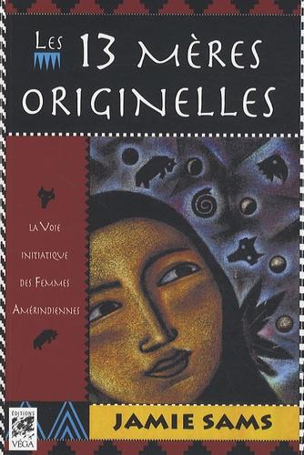 Les 13 mères originelles. La voie initiatique des femmes amérindiennes