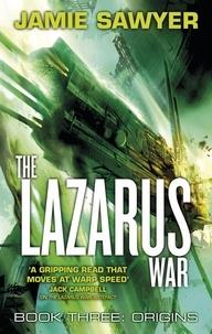 Jamie Sawyer - The Lazarus War: Origins - Book Three of The Lazarus War.