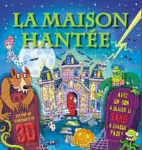 Jamie Smith - La maison hantée - Des pop-up terrifiants en 3D, avec un son à glacer le sang à chaque page !.