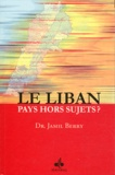 Jamil Berry - Le Liban - Pays hors sujets ?.