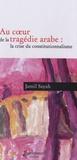 Jamil Sayah - Au coeur de la tragédie arabe : la crise du constitutionnalisme.