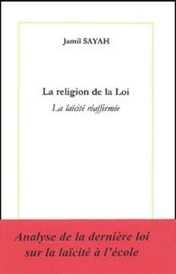 Jamil Sayah - La religion de la Loi - La laïcité réaffirmée.