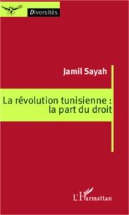 Jamil Sayah - La révolution tunisienne : la part du droit.