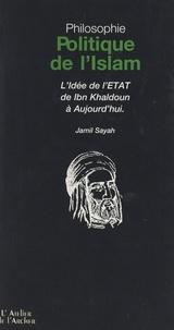 Jamil Sayah et Catherine Samet - Philosophie politique de l'Islam - L'idée de l'État, de Ibn Khaldoun à aujourd'hui.