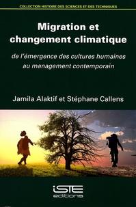 Jamila Alaktif et Stéphane Callens - Migration et changement climatique - De l'émergence des cultures humaines au management contemporain.