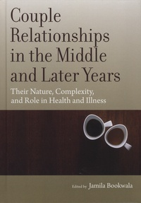 Jamila Bookwala - Couple Relationships in the Middle and Later Years - Their Nature, Complexity, and Role in Health and Illness.