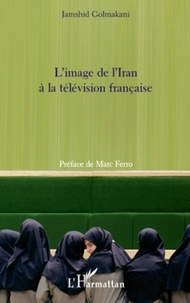 Jamshid Golmakani - L'image de l'Iran à la télévision française.