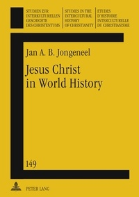 Jan a.b. Jongeneel - Jesus Christ in World History - His Presence and Representation in Cyclical and Linear Settings- With the Assistance of Robert T. Coote.
