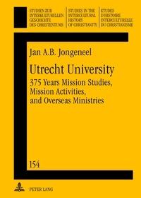 Jan a.b. Jongeneel - Utrecht University - 375 Years Mission Studies, Mission Activities, and Overseas Ministries.