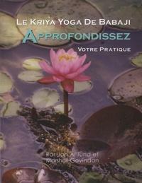 Jan Ahlund et Marshall Govindan - Le Kriya Yoga de Babaji - Approfondissez votre pratique.