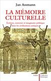 Jan Assmann - La mémoire culturelle - Ecriture, souvenir et imaginaire politique dans les civilisations antiques.